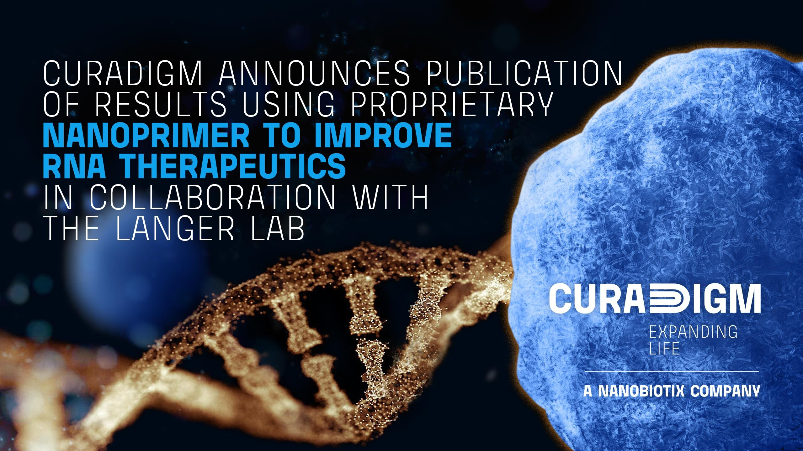 CURADIGM ANNOUNCES PUBLICATION OF RESULTS USING PROPRIETARY NANOPRIMER TO IMPROVE RNA THERAPEUTICS IN COLLABORATION WITH THE LANGER LAB