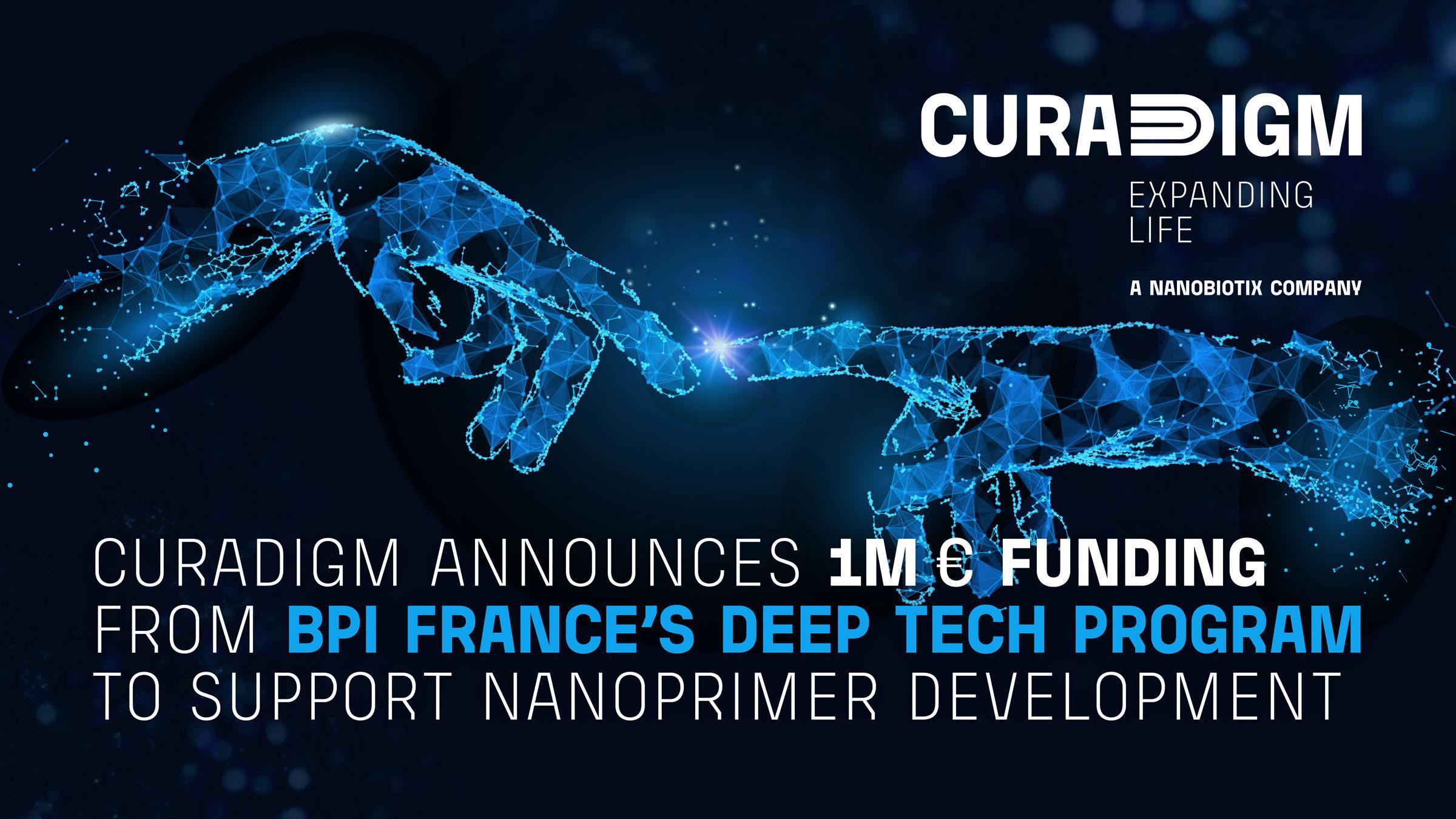 CURADIGM ANNOUNCES 1 MILLION € FUNDING FROM BPI FRANCE'S DEEP TECH PROGRAM TO SUPPORT DEVELOPMENT OF THE NANOPRIMER PLATFORM